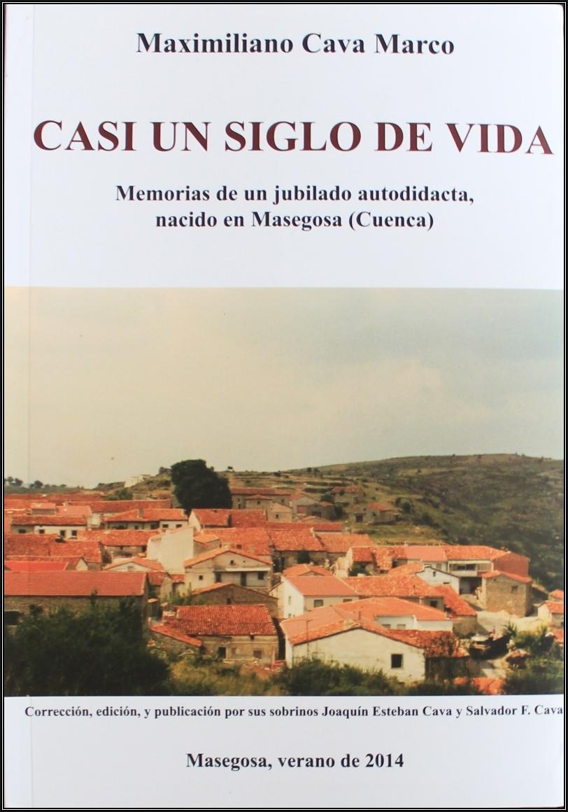 Casi un siglo de vida. Memorias de un jubilado autodidacta, nacido en Masegosa (Cuenca)