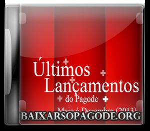 Últimos Lançamentos do Pagode – Maio à Dezembro (2013)