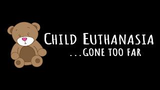 Netherlands Child Euthanasia …Gone too far.