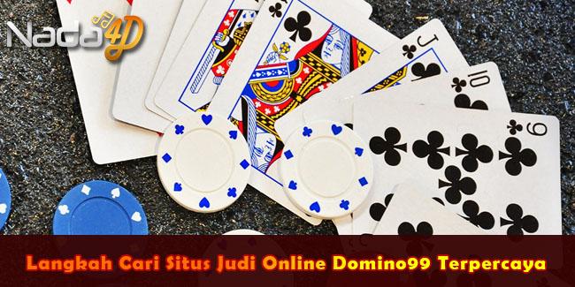 Langkah Cari Situs Judi Online Domino99 Terpercaya