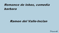 Romance de lobos, comedia barbaraRamon del Valle-Inclan