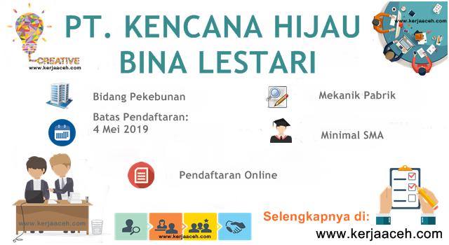 Lowongan Kerja Aceh Terbaru 2019 SMA Gaji diatas  3.5 Juta  di PT Kencana Hijau Bina Lestari Aceh