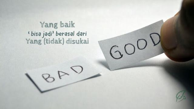 Yang baik bisa jadi berasal dari yang tidak disukai