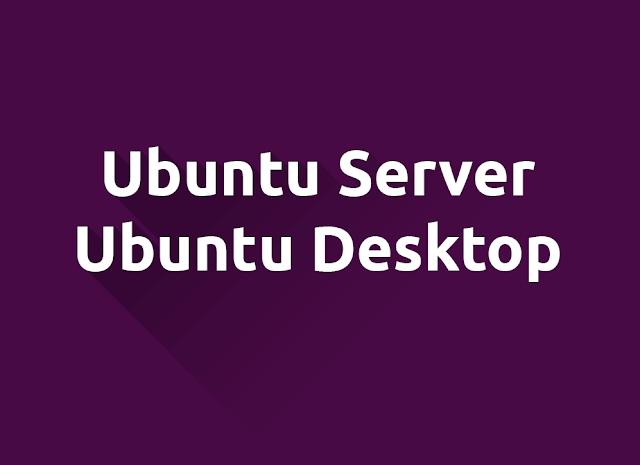 perbedaan ubuntu server dan ubuntu desktop serta pengertiannya wajib diketahui