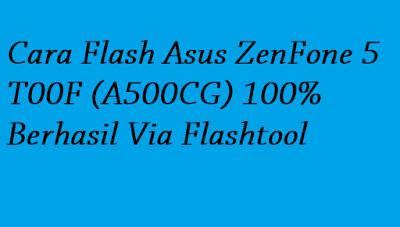 Cara Flash Asus ZenFone 5 T00F (A500CG) 100% Berhasil Via Flashtool