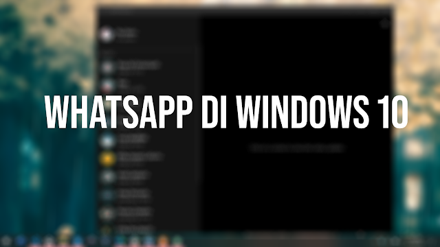 Cara Install Whatsapp Di Windows 10 - Ringan Tanpa Beban!