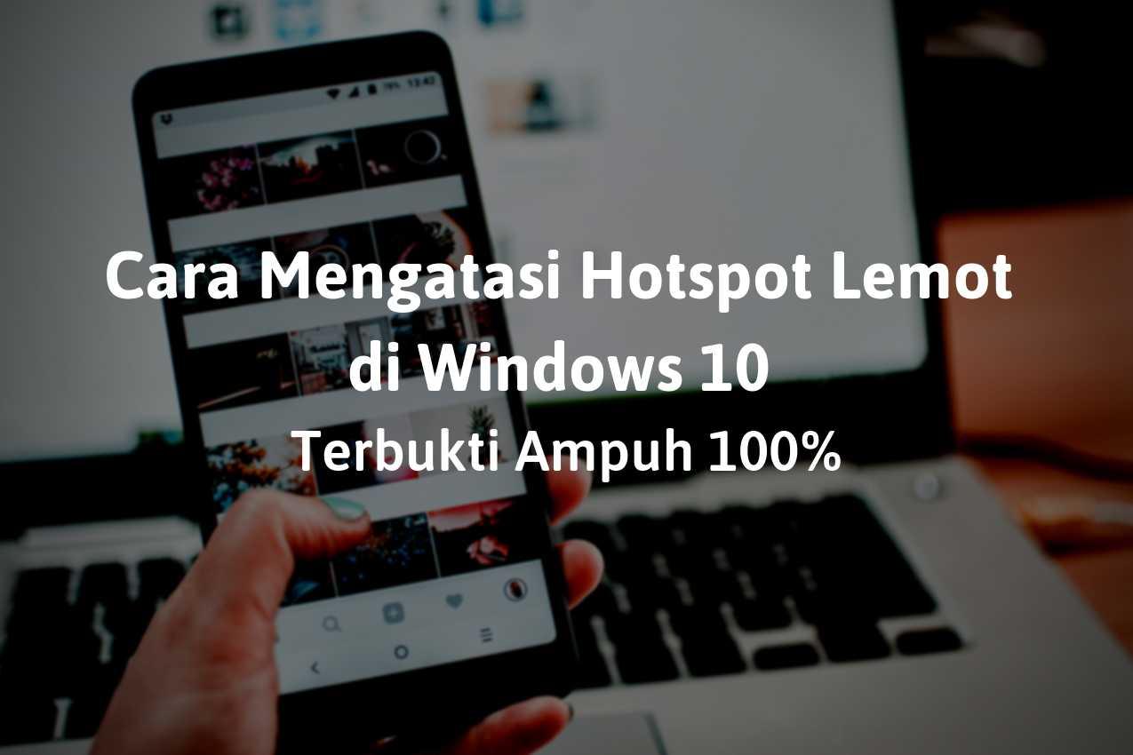 Cara Mengatasi Hotspot Lemot di Windows 10 Terbukti Ampuh 100%