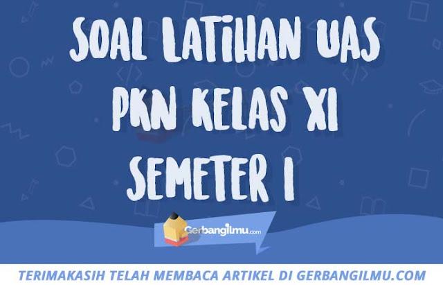 Soal Latihan UAS PKN Kelas 11 Semeter 1