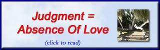 http://mindbodythoughts.blogspot.com/2012/02/judgement-is-absence-of-love.html