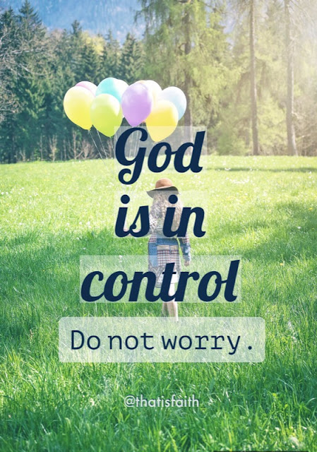 God is in control. Do not worry.