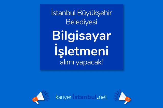 İstanbul Büyükşehir Belediyesi, bilgisayar işletmeni alımı yapacak. İBB Kariyer iş ilanı detayları kariyeristanbul.net'te!