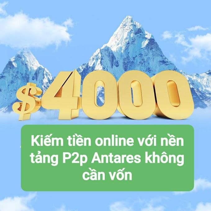Kiếm tiền online với nền tảng P2p Antares không cần vốn
