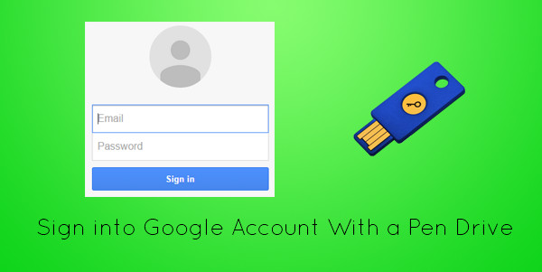 Signin Google Account usb pendrive