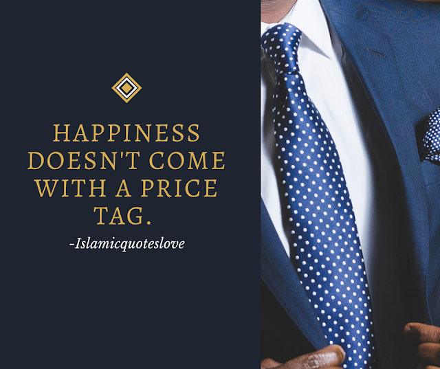 Happiness doesn't come with a price tag.