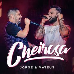 Cheirosa (Ao Vivo) – Jorge e Mateus Mp3 CD Completo