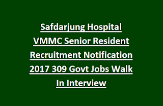 Safdarjung Hospital VMMC Senior Resident Recruitment Notification 2017 309 Govt Jobs Walk In Interview