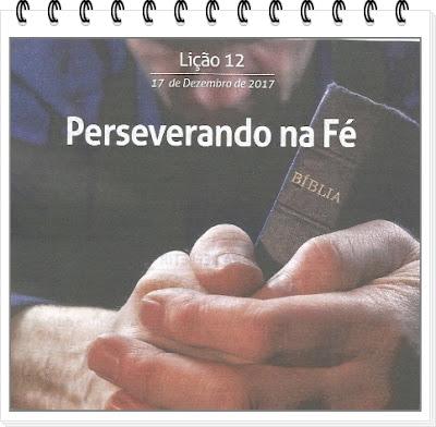 Resultado de imagem para LIÇÃO 12 PERSEVERANDO NA FÉ
