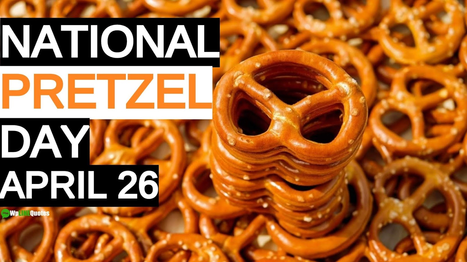 National Pretzel Day Quotes, History, Facts, Images, Pictures