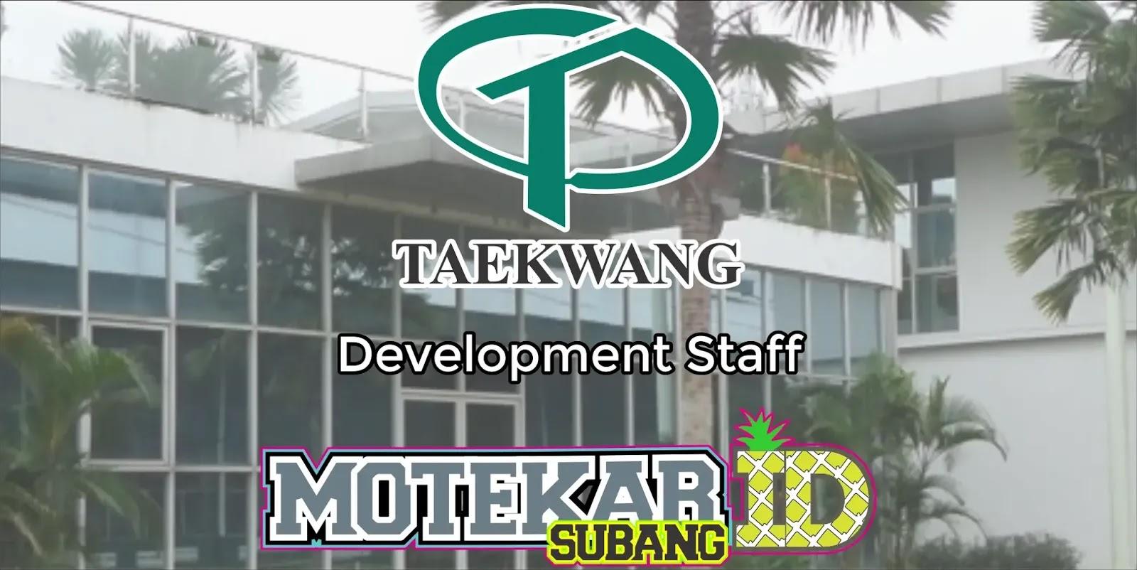 Info Loker Development Staff Pt Taekwang Indonesia 2019