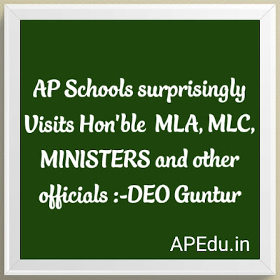 AP Schools surprisingly Visits Hon'ble MLA,MLC,MINISTERS and other officials :-DEO Guntur