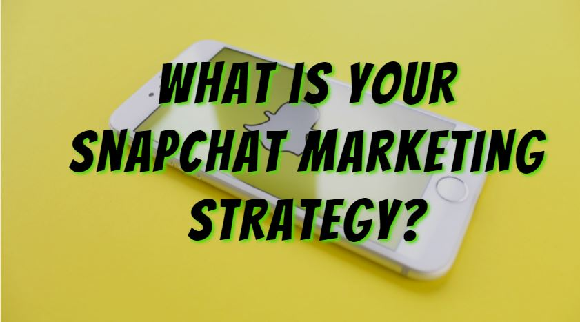 What is your Snapchat marketing strategy