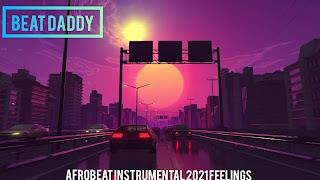 FREE BEAT: Beat Daddy - Afrobeat Instrumental 2021 Feelings