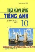 Thiết Kế Bài Giảng Tiếng Anh 10 Nâng Cao Tập 1 - Chu Quang Bình