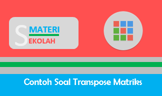 Kumpulan Contoh Soal Transpose Matriks Beserta Pembahasannya