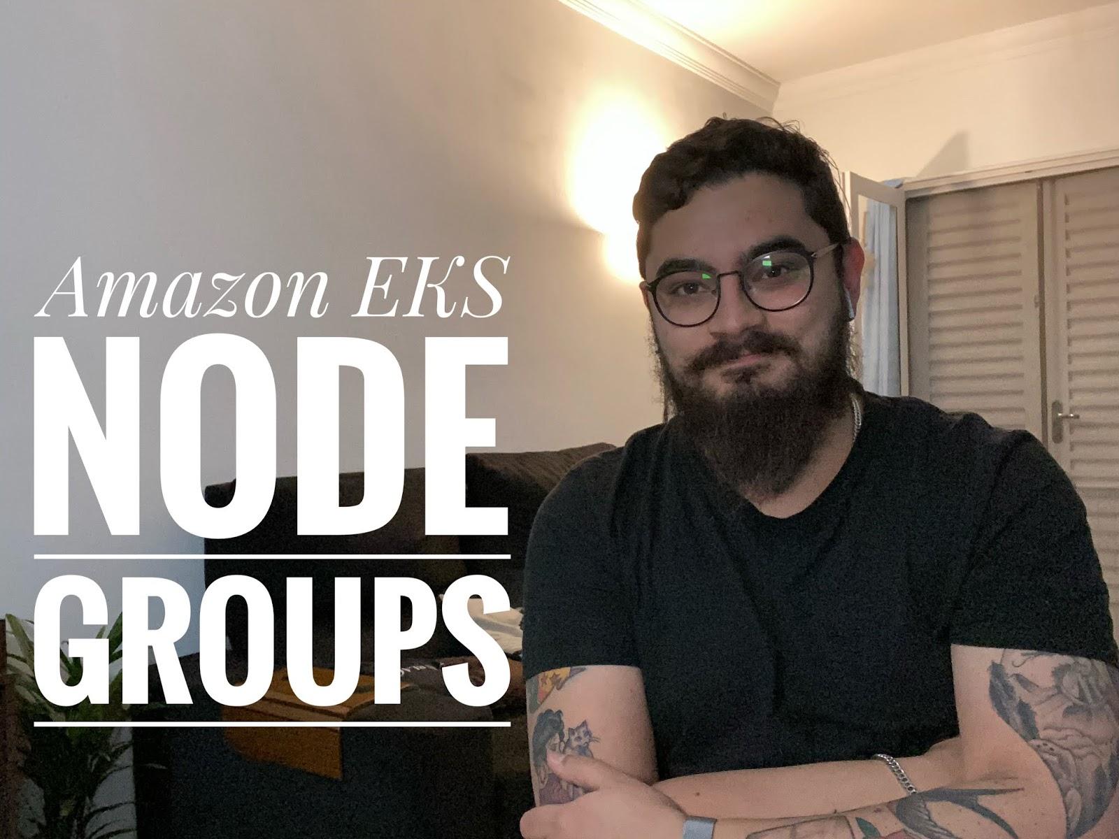 [ Terraformando o EKS #02 ] : Criando os Node Groups do Cluster