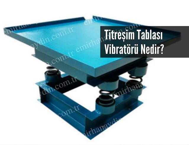 titreşimli tabla vibratörü nedir, nerelerde kullanılır?