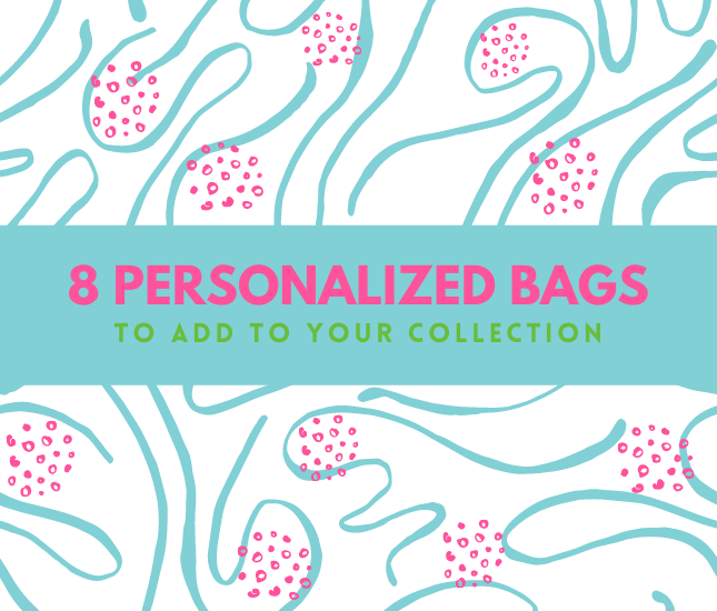 8 Personalized Bags to Add to Your Collection
