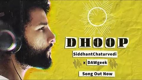 Dhoop Lyrics - Siddhant Chaturvedi, DAWgeek