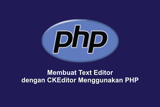 Membuat Text Editor dengan CKEditor Menggunakan PHP
