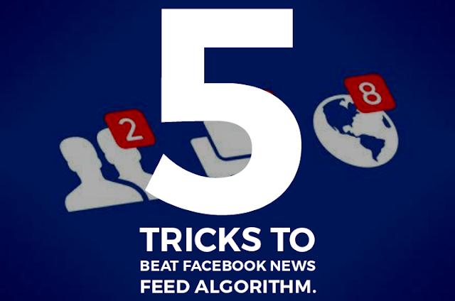 5 tricks to beat facebook news feed algorithm