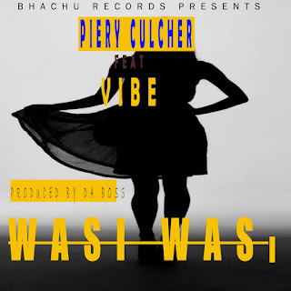 AUDIO | PIERY CULCHER xVIBE ~ WASI WASI | [official mp3 audio]