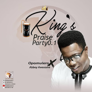 Download Music || King's Praise Party - Opomulero ft Abbey Awesome