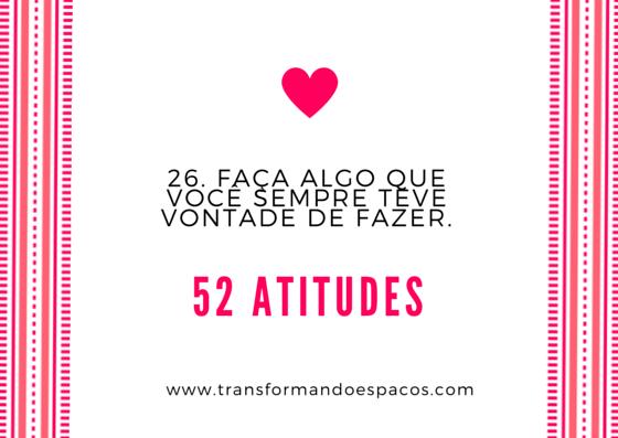 Projeto 52 Atitudes | Atitude 26 - Faça algo que você sempre teve vontade de fazer.