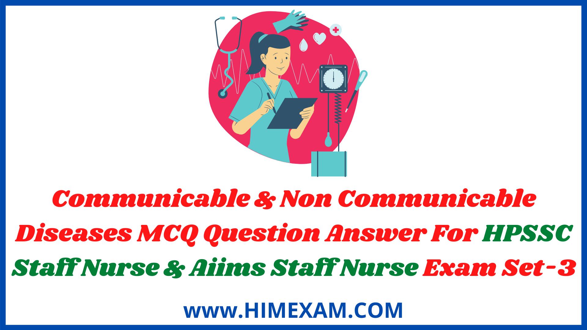 Communicable & Non Communicable Diseases MCQ Question Answer For HPSSC Staff Nurse & Aiims Staff Nurse Exam Set-3
