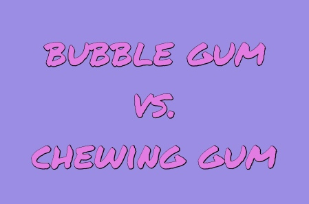 BUBBLE GUM and CHEWING GUM