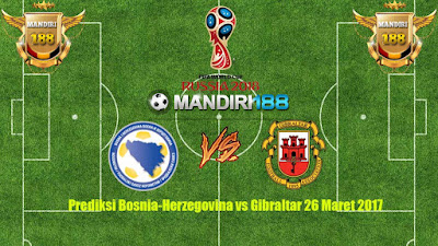 AGEN BOLA - Prediksi Bosnia-Herzegovina vs Gibraltar 26 Maret 2017