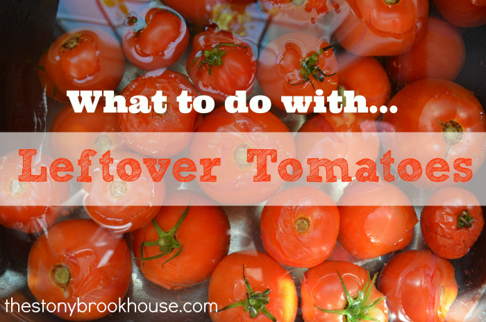What to do with leftover tomatoes