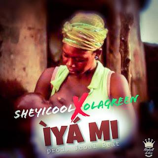 DOWNLOAD MP3: SHEYICOOL X OLAGREEN -- IYA MI