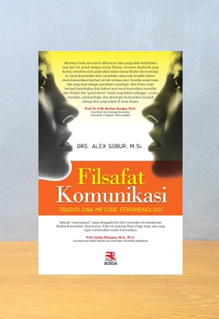 FILSAFAT KOMUNIKASI TRADISI FENOMENOLOGI, Alex Sobur