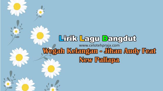 Wegah Kelangan Lirik Lagu Dangdut - Jihan Audy Feat New Pallapa
