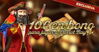 paston 10 euros gratis Slot Parrot Bay hasta 7 febrero 2021