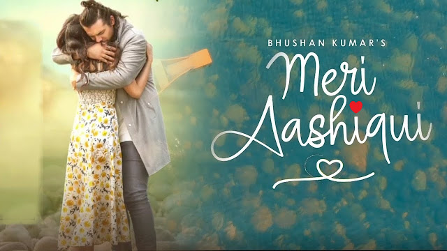 मेरी आशिकी   Meri Aashiqui Song Lyrics In Hindi  –Jubin Nautiyal.