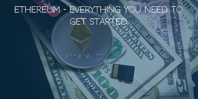 Ethereum - Everything you need to get started