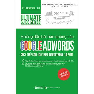 Hướng Dẫn Bài Bản Quảng Cáo Google Adswords: Cách Tiếp Cận 100 Triệu Người Trong 10 Phút ebook PDF-EPUB-AWZ3-PRC-MOBI