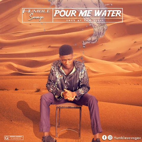 Music: Humble Savage - Pour Me Water