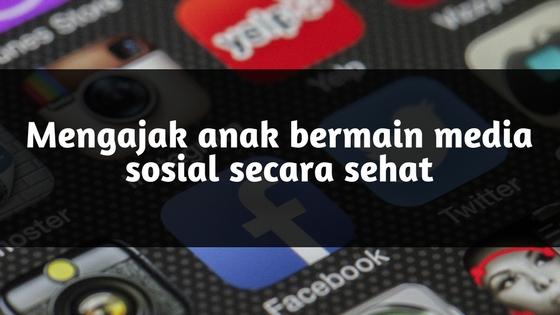 Mengajak Anak Bermain Media Sosial Secara Sehat